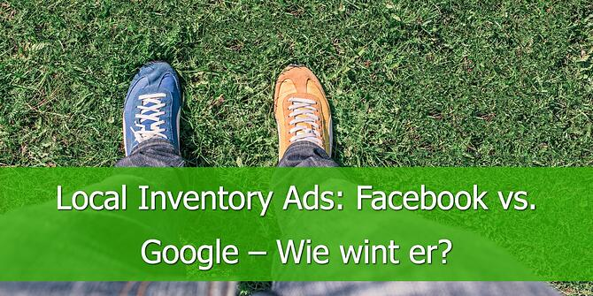 Local Inventory Ads: Facebook vs. Google - Wie wint er?